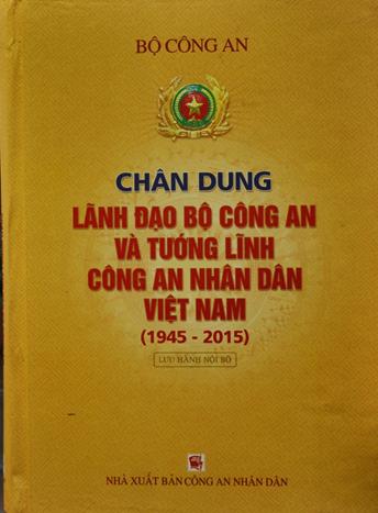 """Cuốn sách """"Chân dung lãnh đạo Bộ Công an và tướng lĩnh Công an nhân dân Việt Nam (1945 – 2015)"""""""