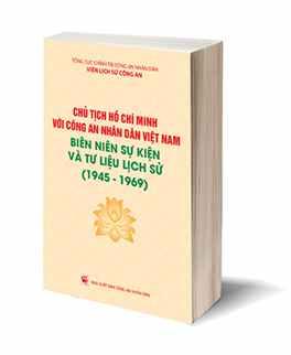 """Cuốn sách """"Chủ tịch Hồ Chí Minh với Công an nhân dân Việt Nam – Biên niên sự kiện và tư liệu lịch sử (1945 - 1969)"""""""