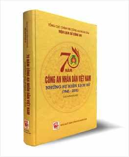 """Cuốn sách """"70 năm Công an nhân dân Việt Nam - những sự kiện lịch sử (1945 - 2015)"""""""